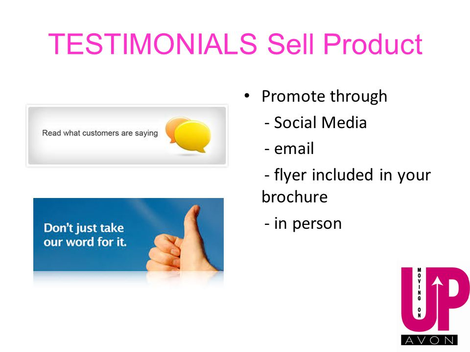TESTIMONIALS Sell Product Promote through - Social Media - email - flyer included in your brochure - in person