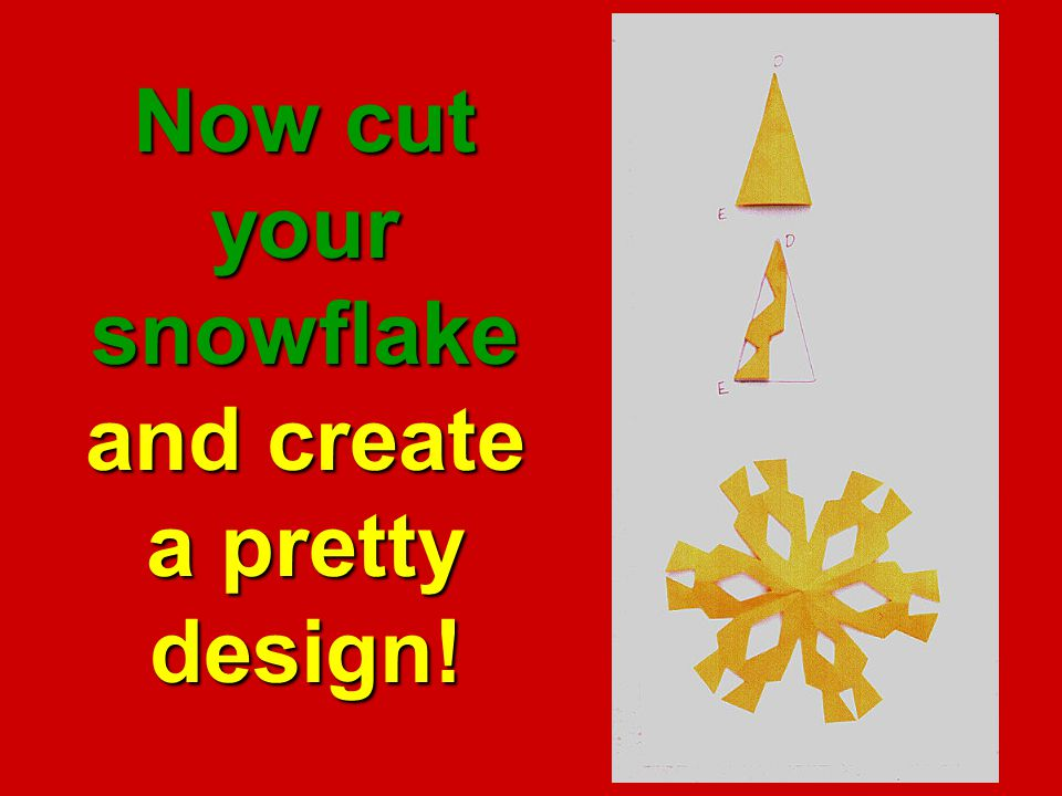Now cut your snowflake and create a pretty design!