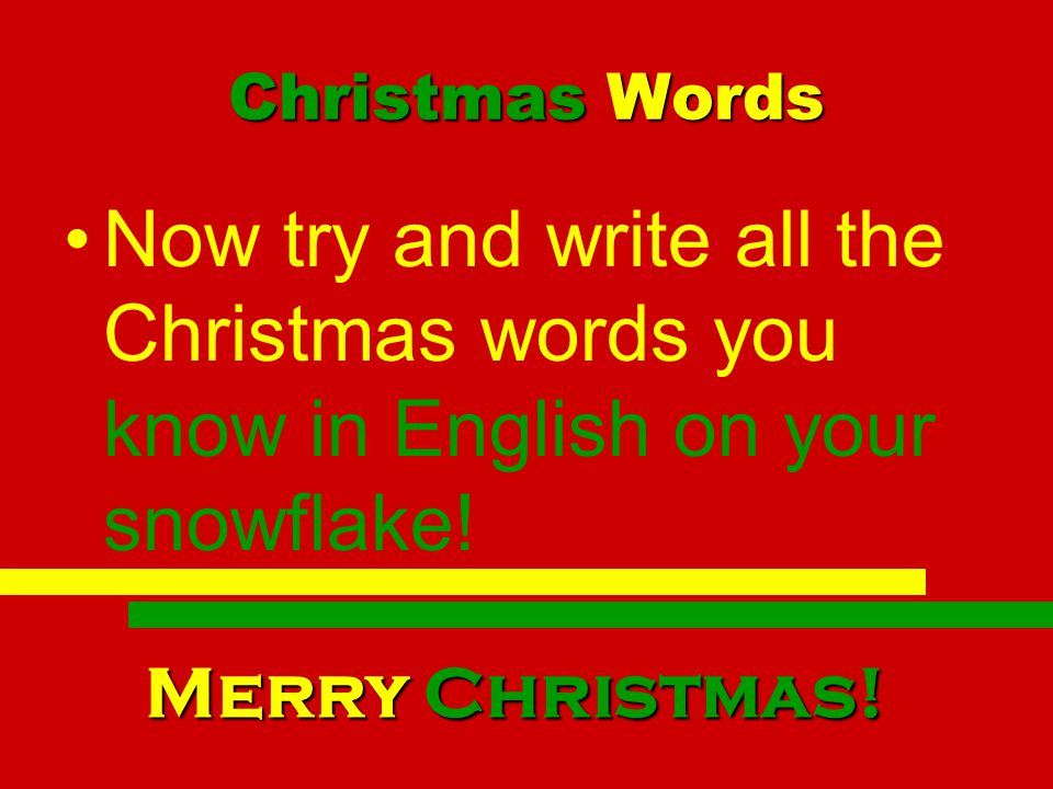 Christmas Words Now try and write all the Christmas words you know in English on your snowflake.