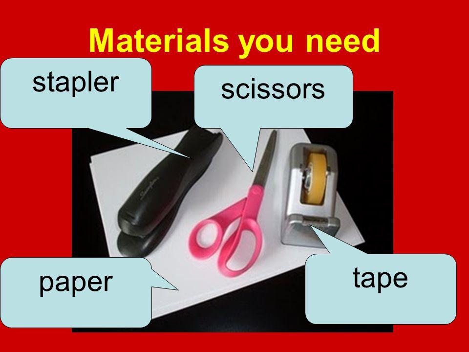 Materials you need tape scissors stapler paper