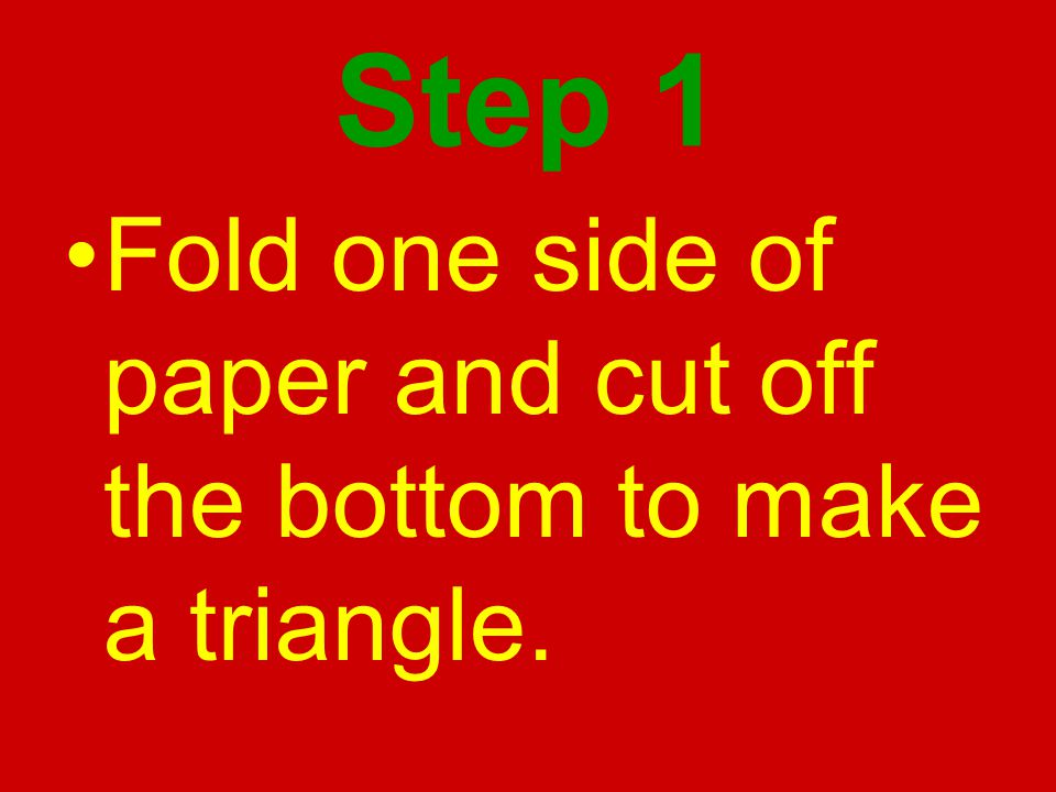 Step 1 Fold one side of paper and cut off the bottom to make a triangle.