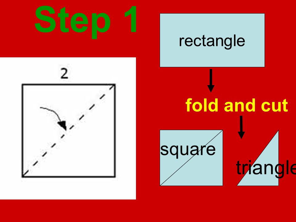 Step 1 rectangle fold and cut square triangle