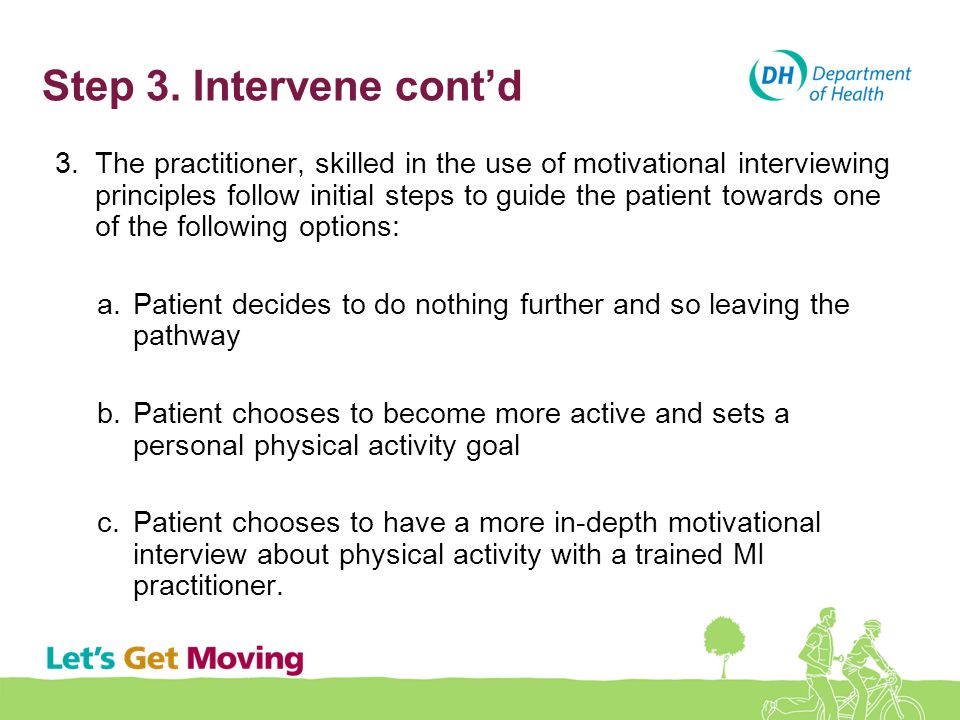 Step 3. Intervene cont'd 3.The practitioner, skilled in the use of motivational interviewing principles follow initial steps to guide the patient towa