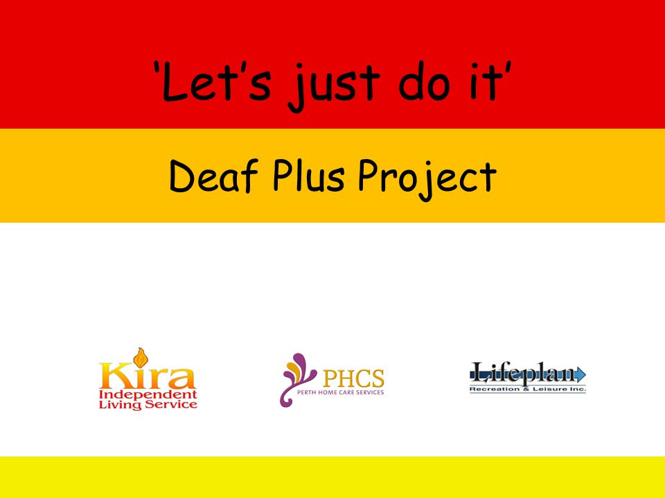 'Let's just do it' Deaf Plus Project