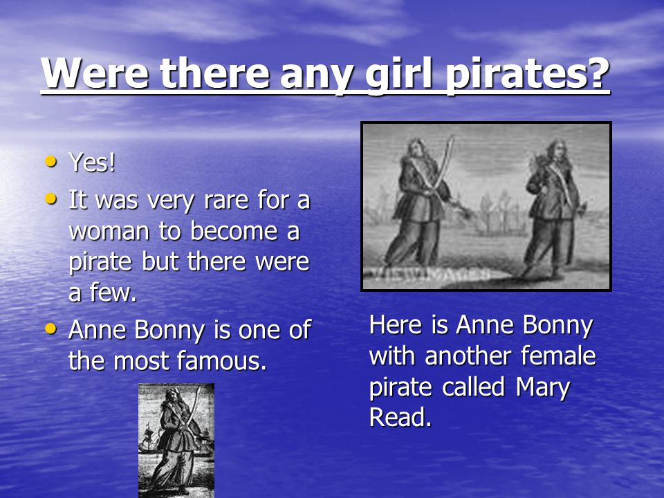 Anne Bonny Anne came from Ireland and travelled with her father to North America in the 1700s.