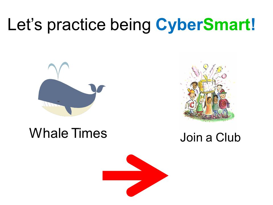 Whale Times Let's practice being CyberSmart! Join a Club