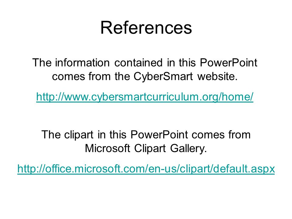 References The information contained in this PowerPoint comes from the CyberSmart website.