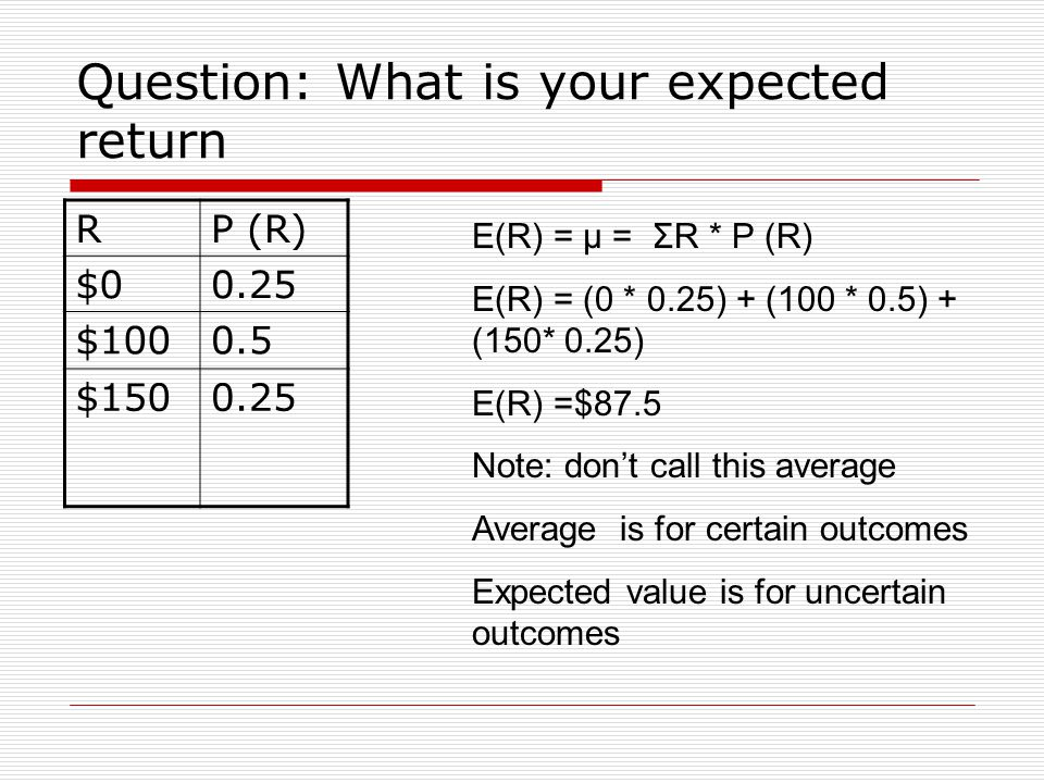 Let's think of a discrete random variable  Let's suppose that there are only 3 possible outcomes for the return on your stock portfolio: $0, $100, an