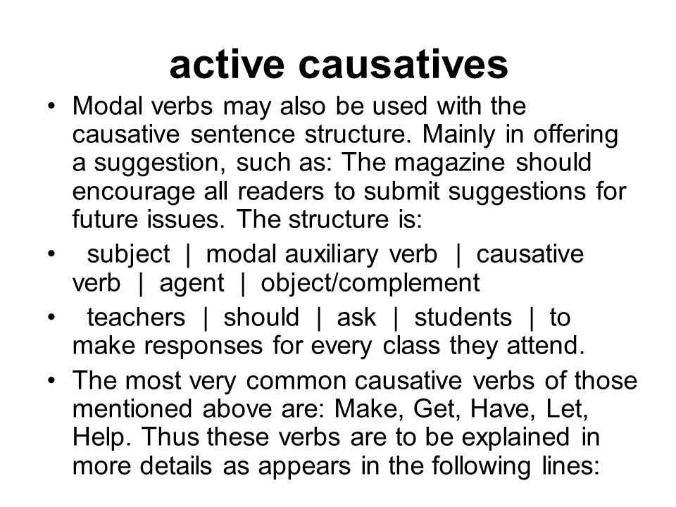 active causatives Modal verbs may also be used with the causative sentence structure. Mainly in offering a suggestion, such as: The magazine should en