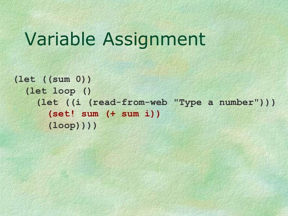 Variable Assignment (let ((sum 0)) (let loop () (let ((i (read-from-web