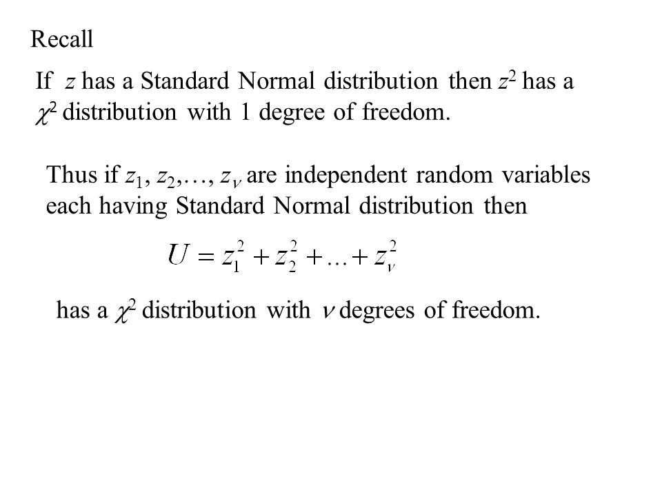 If z has a Standard Normal distribution then z 2 has a  2 distribution with 1 degree of freedom.