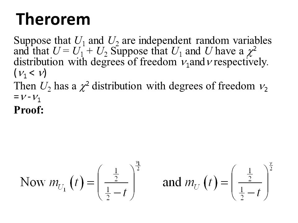 Therorem Suppose that U 1 and U 2 are independent random variables and that U = U 1 + U 2 Suppose that U 1 and U have a  2 distribution with degrees of freedom 1 and respectively.