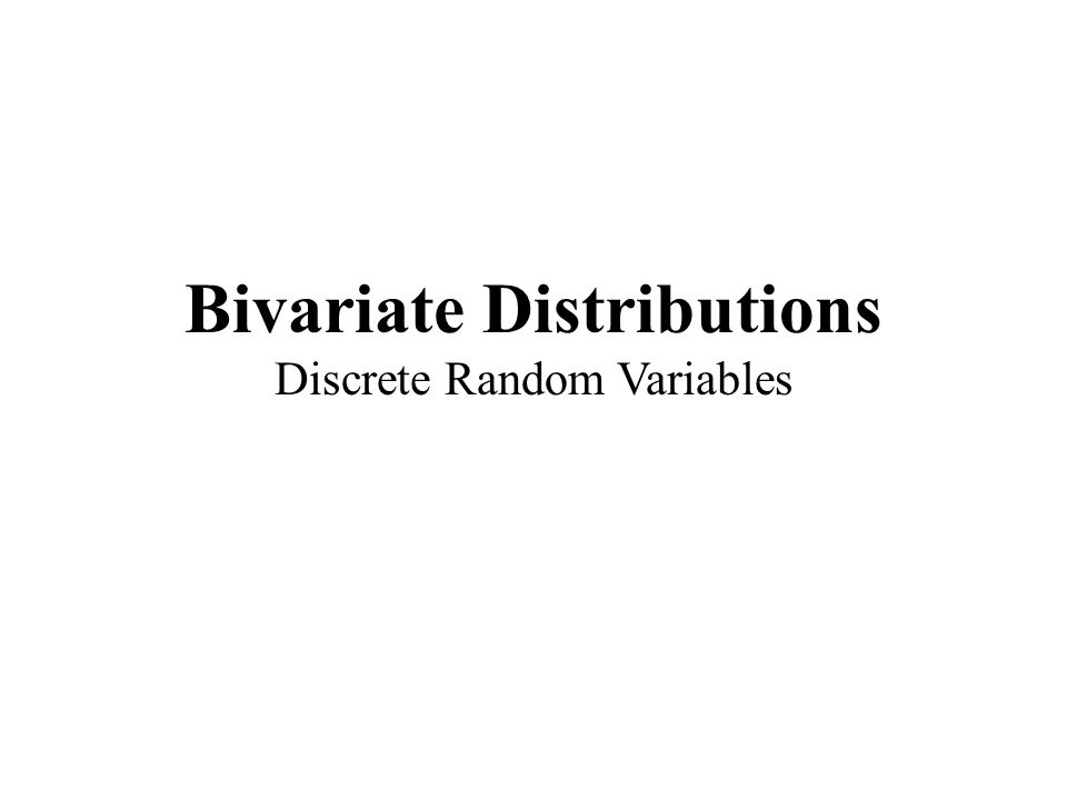 Bivariate Distributions Discrete Random Variables