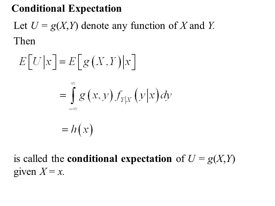 Conditional Expectation Let U = g(X,Y) denote any function of X and Y.