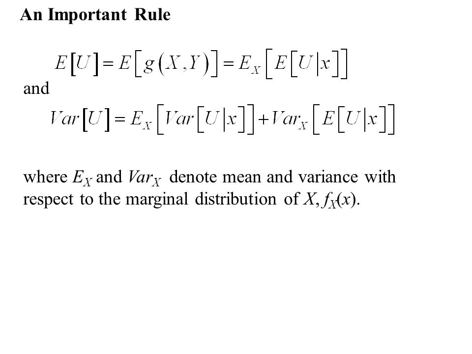 An Important Rule where E X and Var X denote mean and variance with respect to the marginal distribution of X, f X (x).