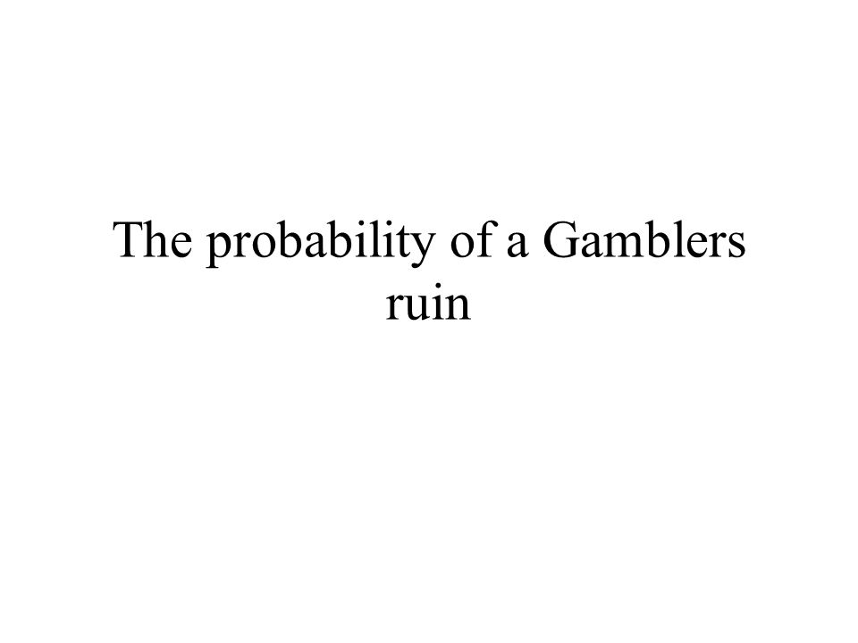 The probability of a Gamblers ruin