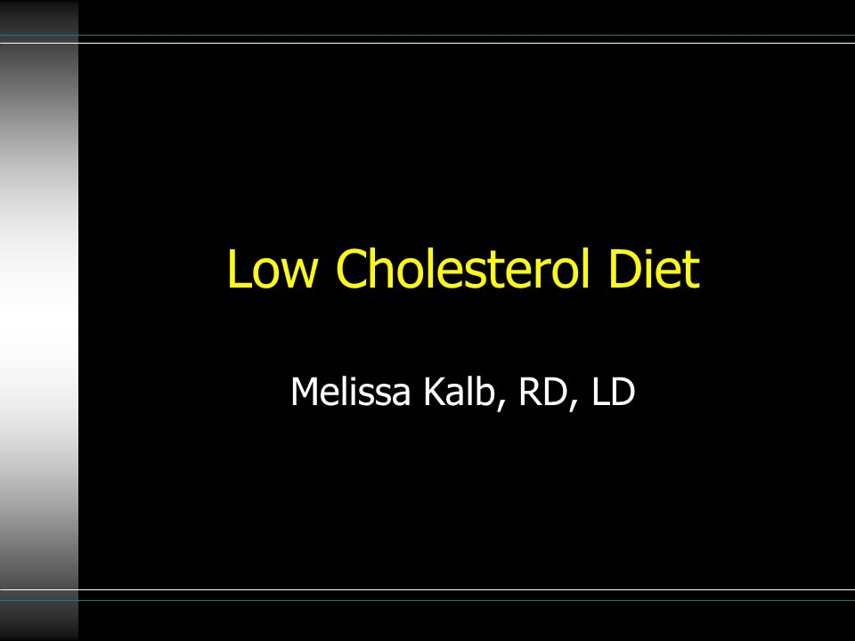 Low Cholesterol Diet Melissa Kalb, RD, LD
