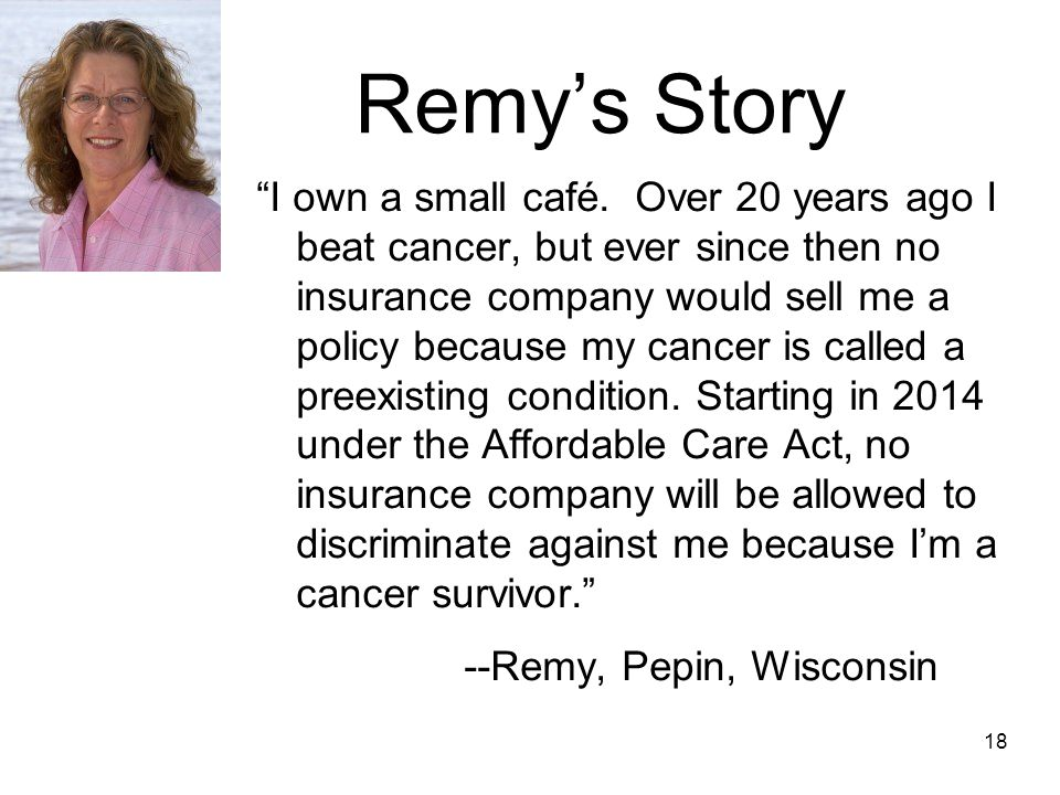 "Remy's Story ""I own a small café. Over 20 years ago I beat cancer, but ever since then no insurance company would sell me a policy because my cancer i"