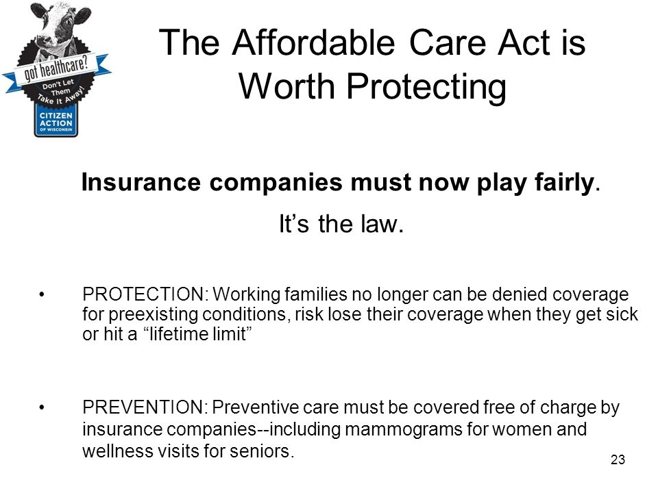 The Affordable Care Act is Worth Protecting Insurance companies must now play fairly. It's the law. PROTECTION: Working families no longer can be deni