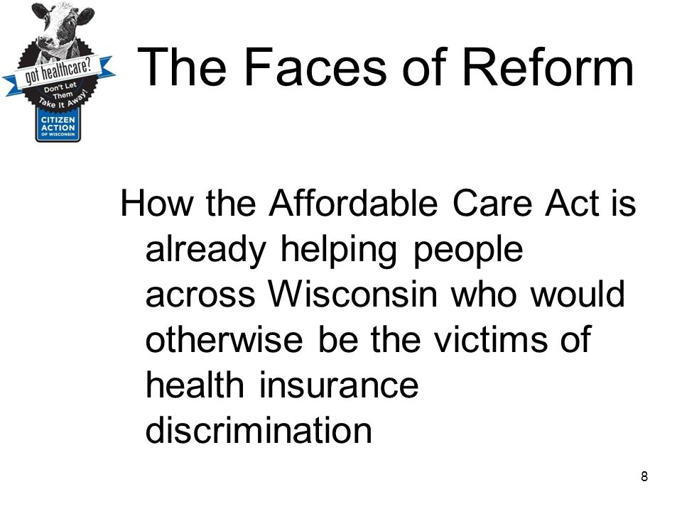 The Faces of Reform How the Affordable Care Act is already helping people across Wisconsin who would otherwise be the victims of health insurance disc
