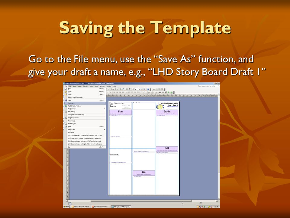 Saving the Template Go to the File menu, use the Save As function, and give your draft a name, e.g., LHD Story Board Draft 1