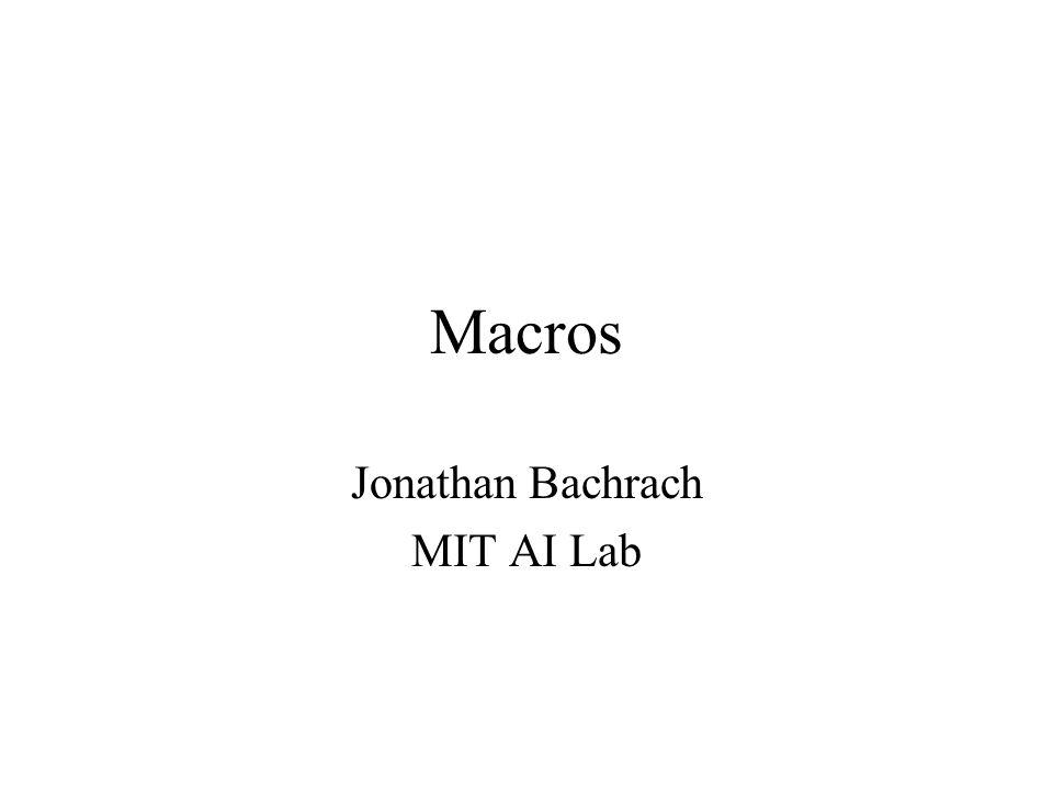 Macros Jonathan Bachrach MIT AI Lab