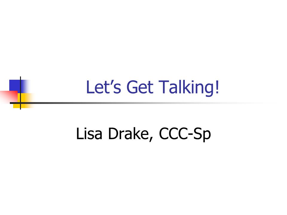 Let's Get Talking! Lisa Drake, CCC-Sp