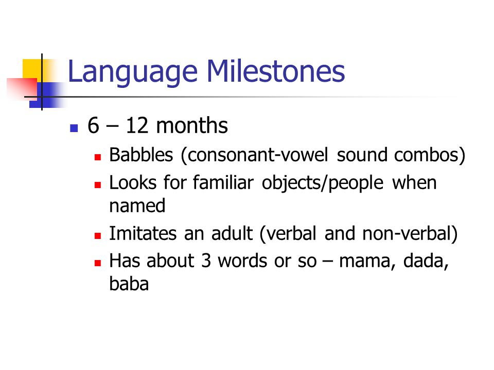 Language Milestones 12 – 18 months Vocabulary increases to 15 – 25 words Points to several body parts or pictures on books.
