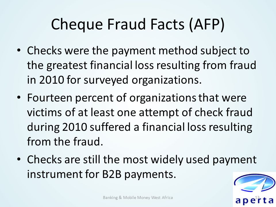 Cheque Fraud Facts (AFP) Checks were the payment method subject to the greatest financial loss resulting from fraud in 2010 for surveyed organizations