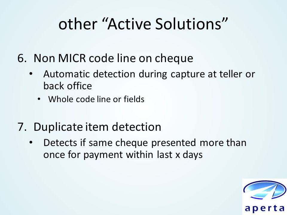 "other ""Active Solutions"" 6.Non MICR code line on cheque Automatic detection during capture at teller or back office Whole code line or fields 7.Duplic"
