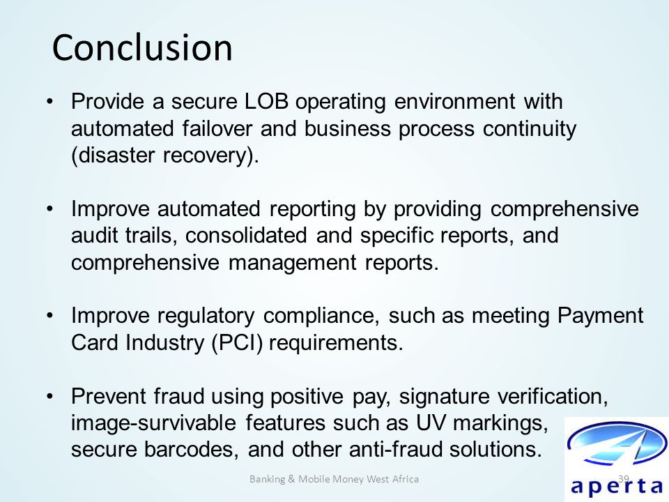 Banking & Mobile Money West Africa39 Conclusion Provide a secure LOB operating environment with automated failover and business process continuity (di