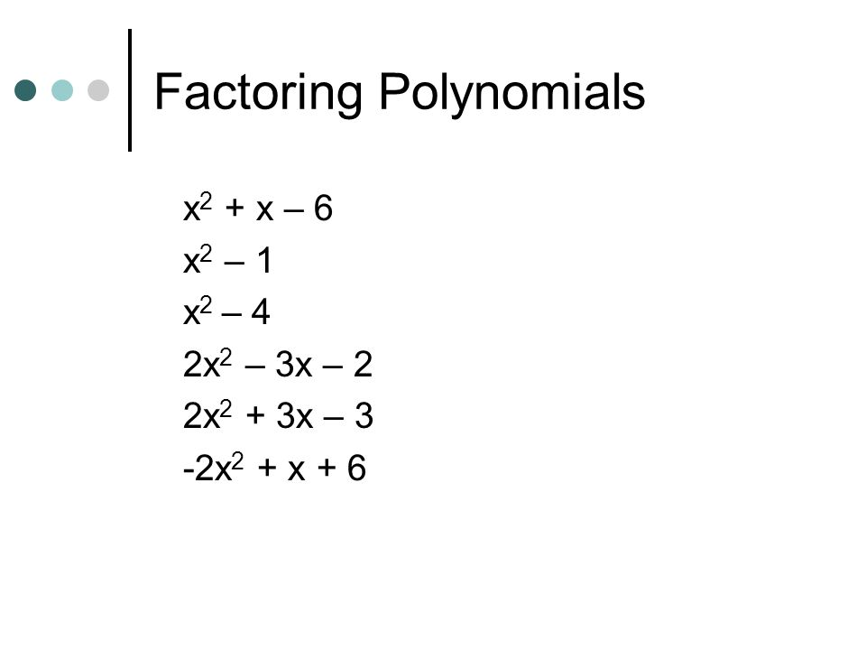 Factoring Polynomials x 2 – x – 6