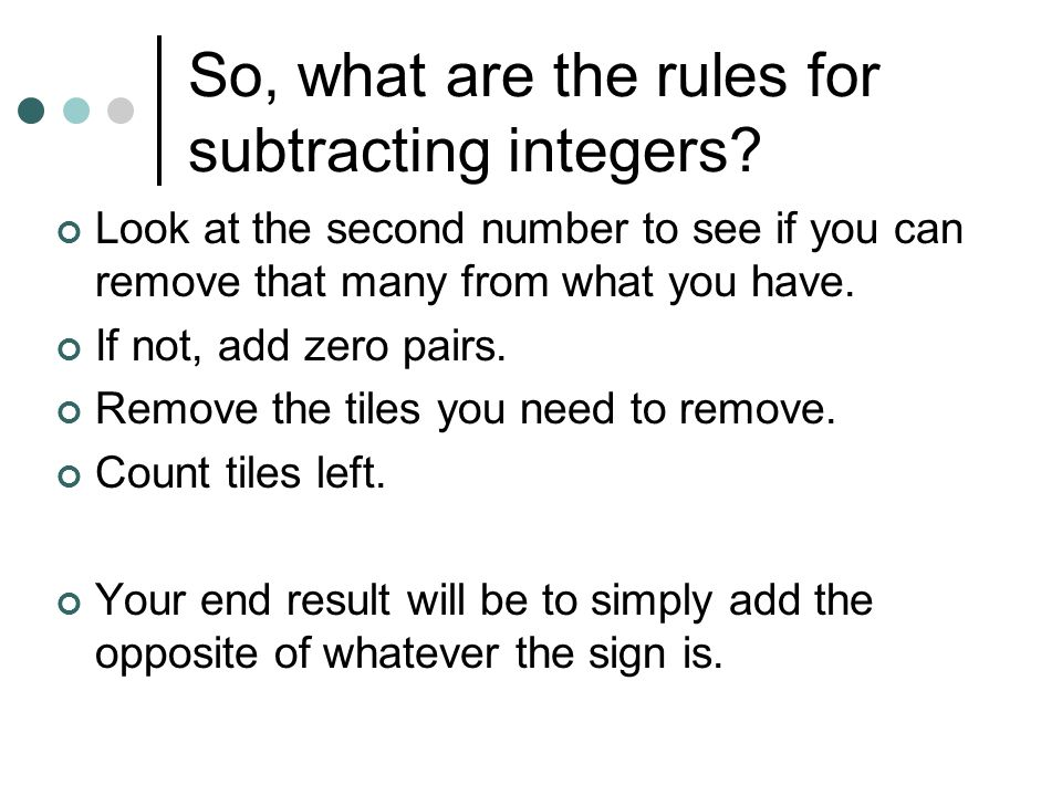 Subtracting Integers (-4) – (+1) = Add a zero pair.