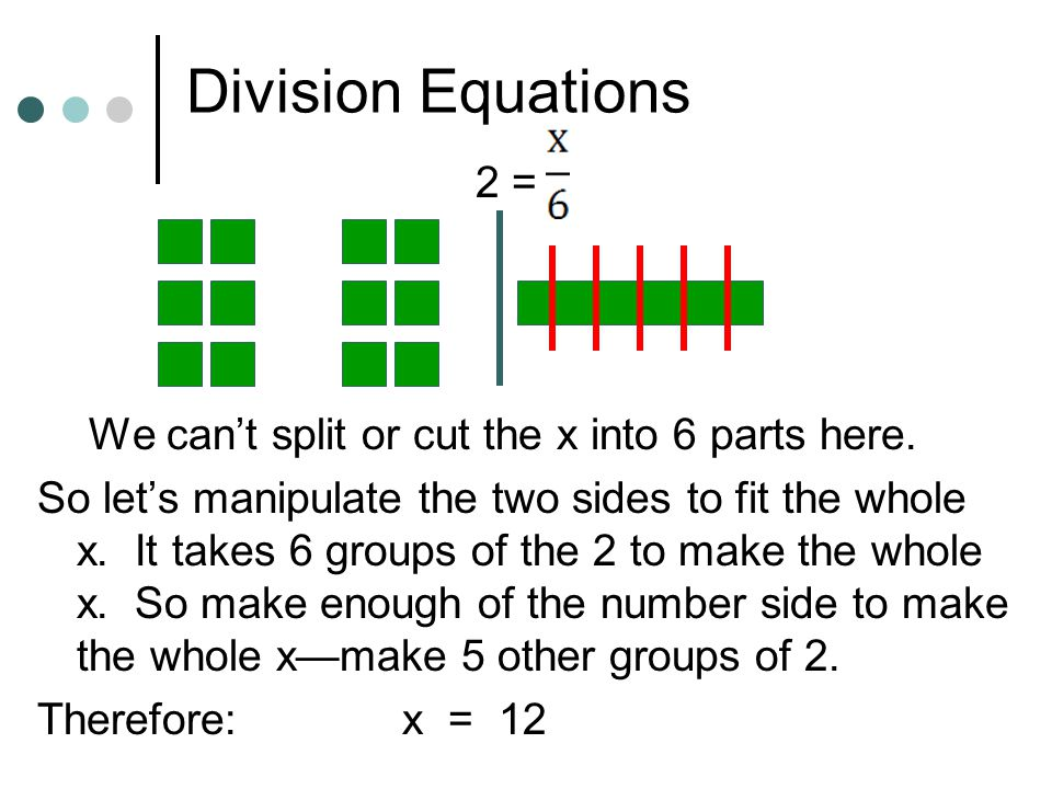 Division Equations = 3 We can't split or cut the x into 5 parts here.