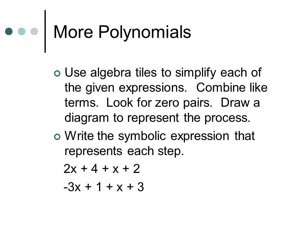 More Polynomials 2x + 3 4x – 2