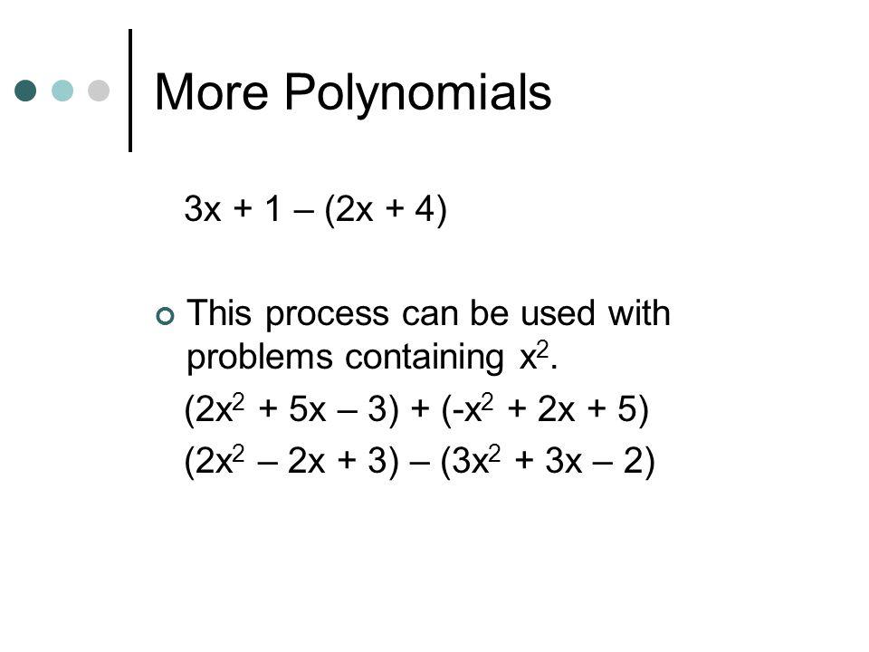 More Polynomials 2x + 4 + x + 2 -3x + 1 + x - 3
