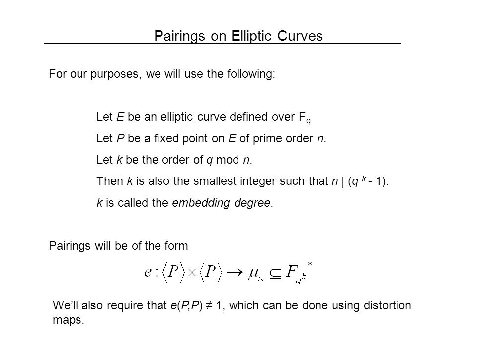 Pairings on Elliptic Curves For our purposes, we will use the following: Let E be an elliptic curve defined over F q.