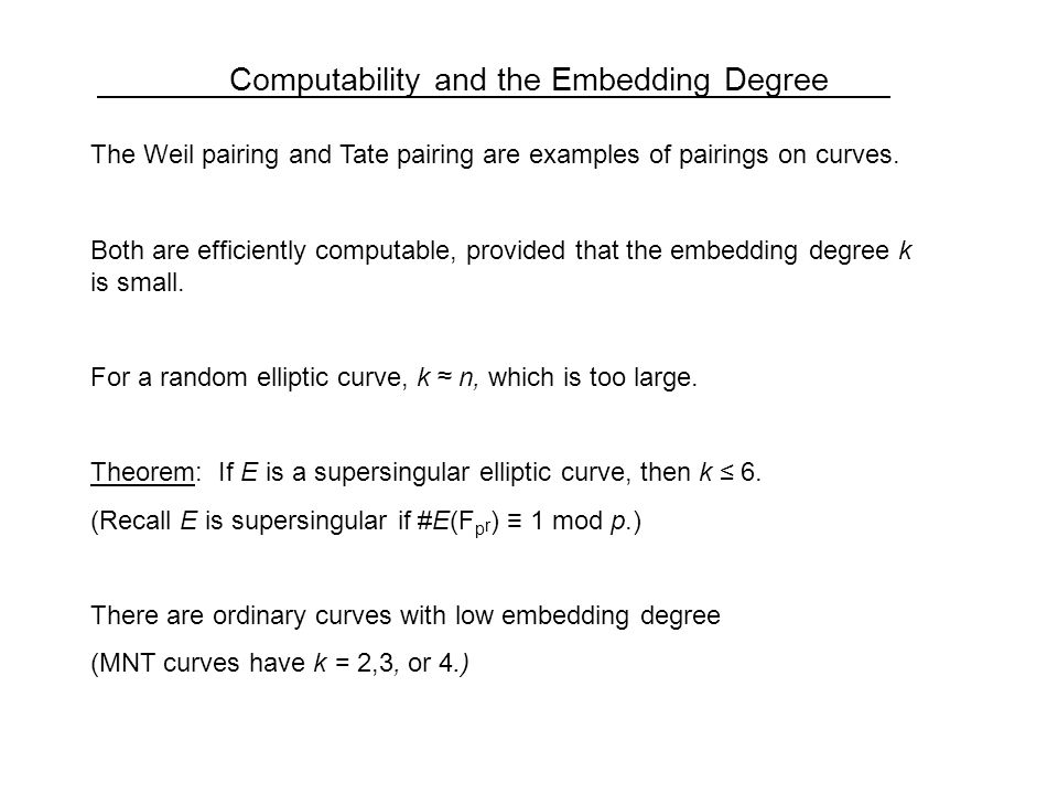 Computability and the Embedding Degree The Weil pairing and Tate pairing are examples of pairings on curves.