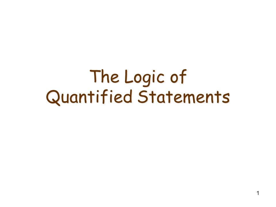 1 The Logic of Quantified Statements