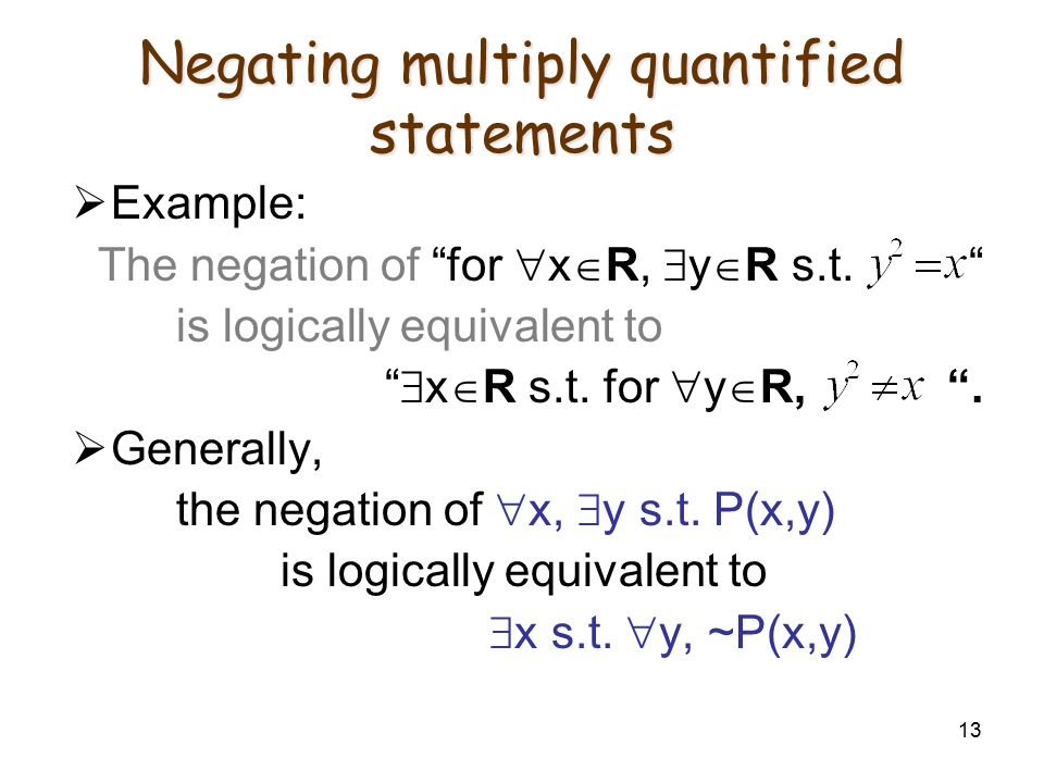 "13 Negating multiply quantified statements  Example: The negation of ""for  x  R,  y  R s.t. "" is logically equivalent to ""  x  R s.t. for  y "