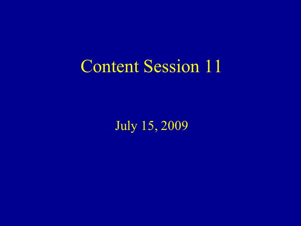 Content Session 11 July 15, 2009