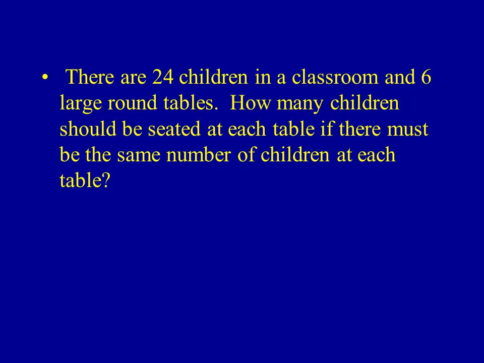 There are 24 children in a classroom and 6 large round tables.