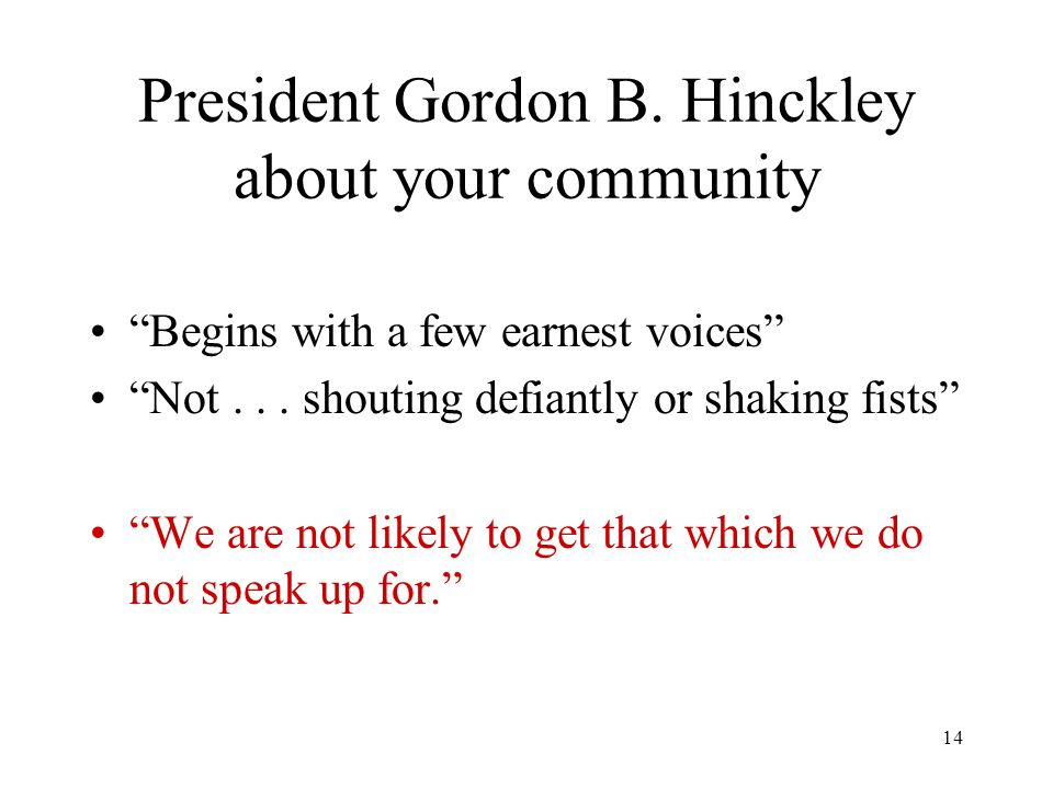 14 President Gordon B. Hinckley about your community Begins with a few earnest voices Not...