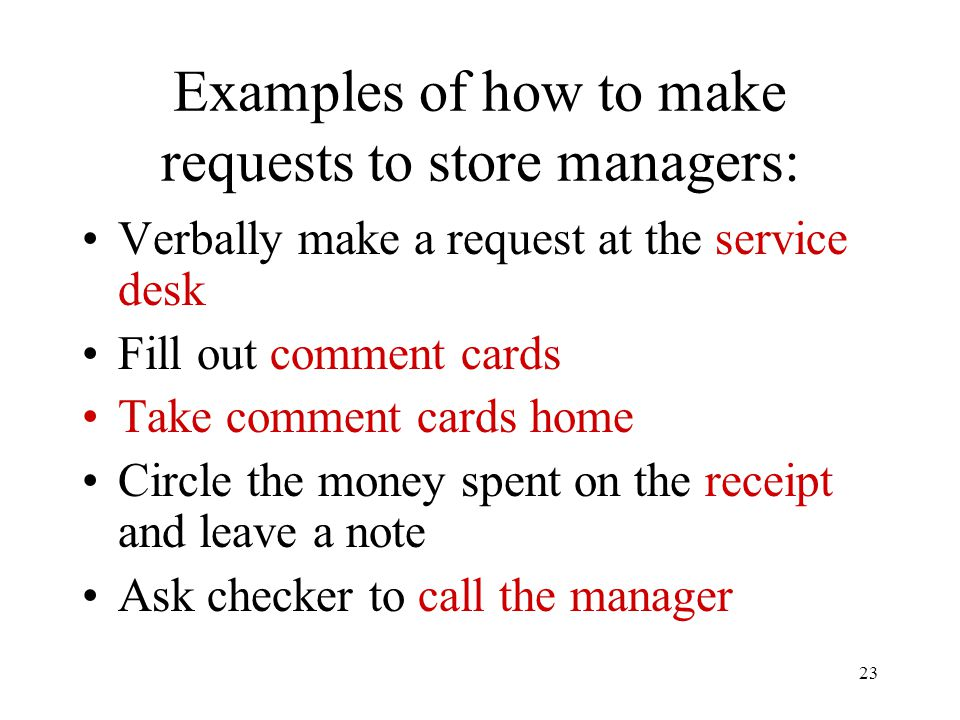 23 Examples of how to make requests to store managers: Verbally make a request at the service desk Fill out comment cards Take comment cards home Circ