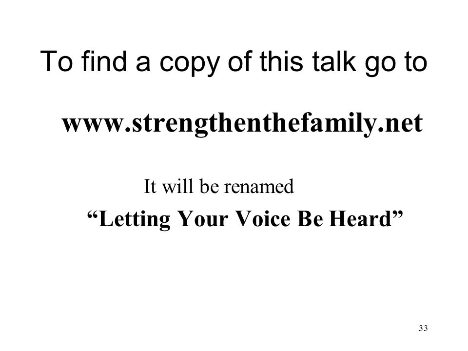 "33 To find a copy of this talk go to www.strengthenthefamily.net It will be renamed ""Letting Your Voice Be Heard"""