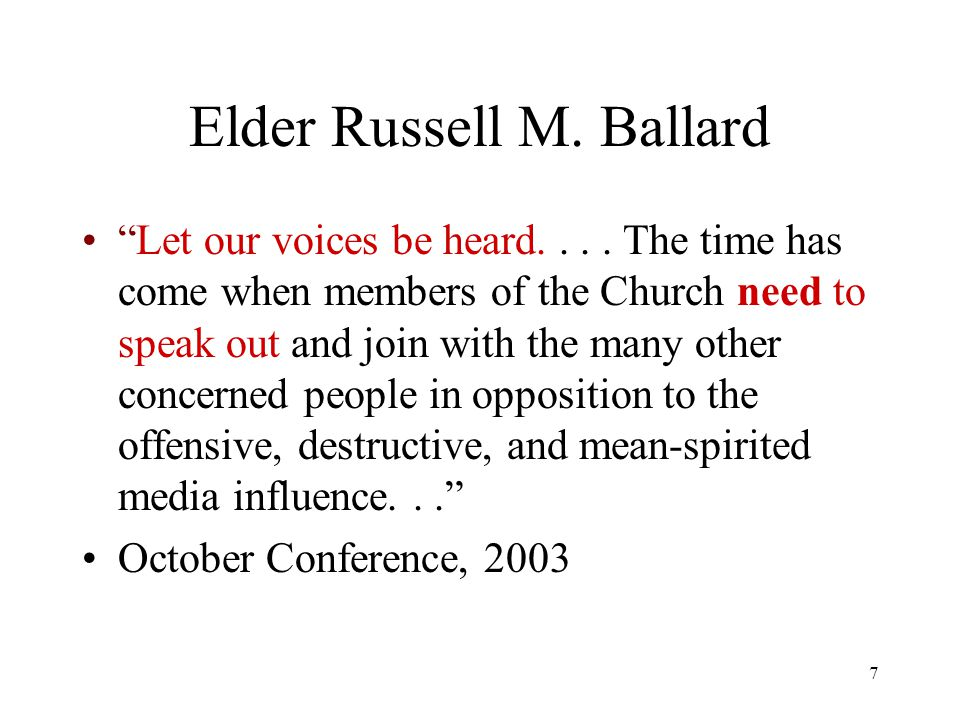 7 Elder Russell M. Ballard Let our voices be heard....