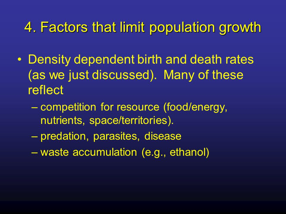 Density dependent birth and death rates (as we just discussed).