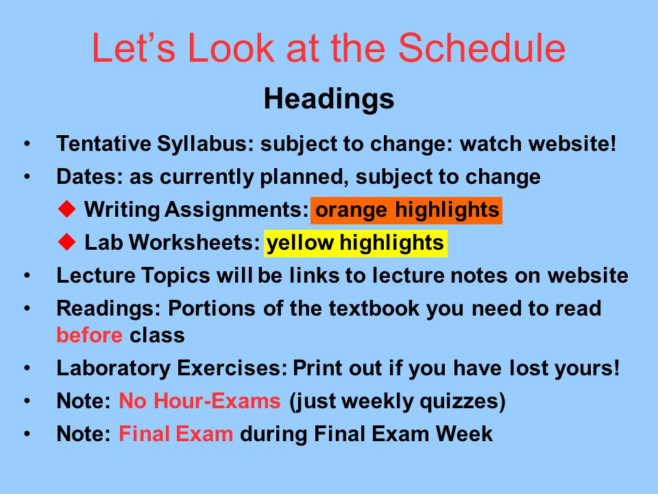 Let's Look at the Schedule Headings Tentative Syllabus: subject to change: watch website.