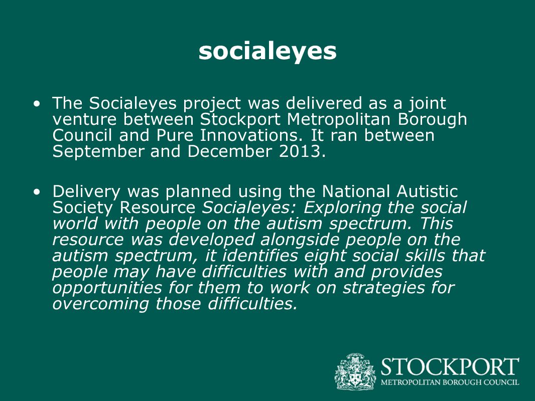 socialeyes The Socialeyes project was delivered as a joint venture between Stockport Metropolitan Borough Council and Pure Innovations. It ran between