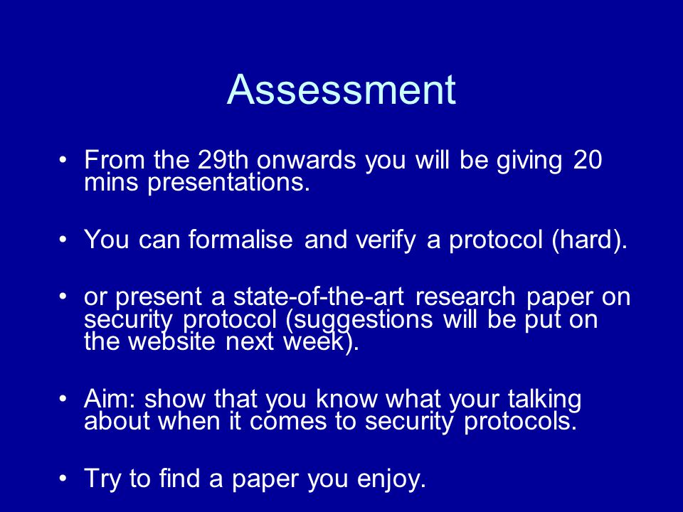 Assessment From the 29th onwards you will be giving 20 mins presentations.